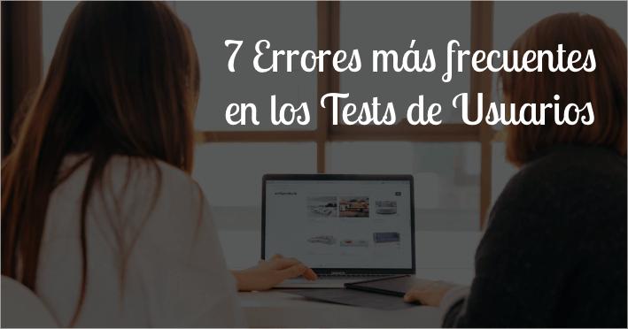 7 Errores más frecuentes en los Test de Usuarios